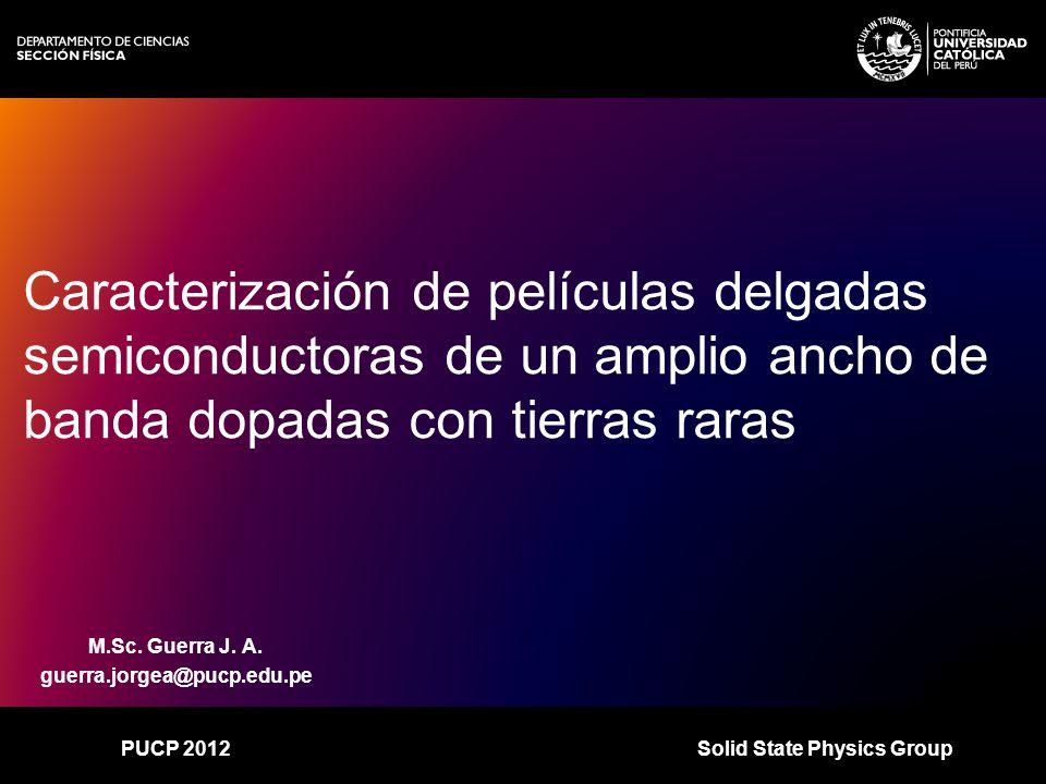 >>0 >>1 >> 2 >> 3 >> 4 >> Solid State Physics GroupPUCP 2012 Películas delgadas Sustrato Películad [nm] t [mm] d << t