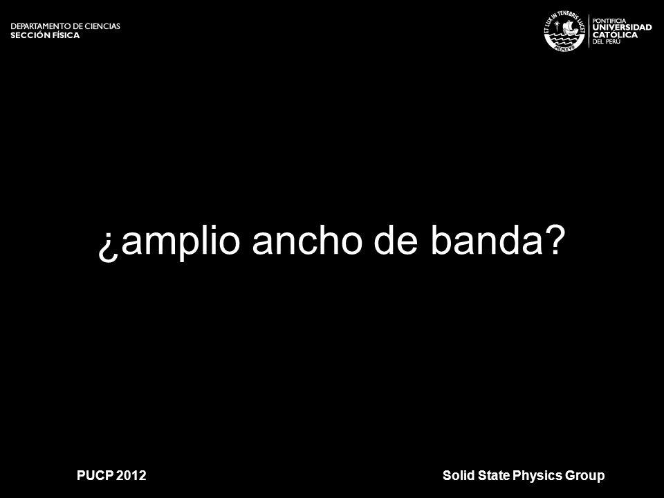 >>0 >>1 >> 2 >> 3 >> 4 >> Solid State Physics GroupPUCP 2012 ¿amplio ancho de banda