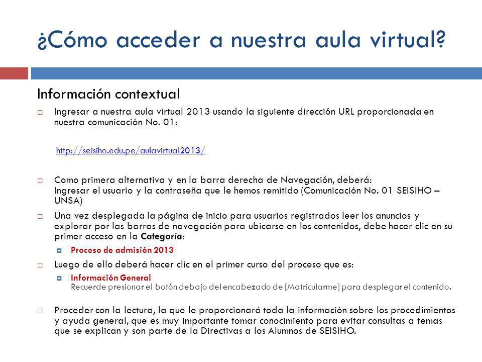 Paso uno Ingresar a nuestra aula virtual 2013 desde su navegador usando la siguiente dirección URL: http://seisiho.edu.pe/aulavirtual2013/http://seisiho.edu.pe/aulavirtual2013/