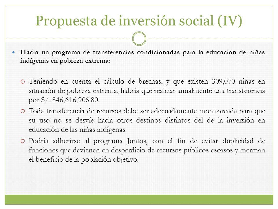 Propuesta de inversión social (IV) Hacia un programa de transferencias condicionadas para la educación de niñas indígenas en pobreza extrema: Teniendo
