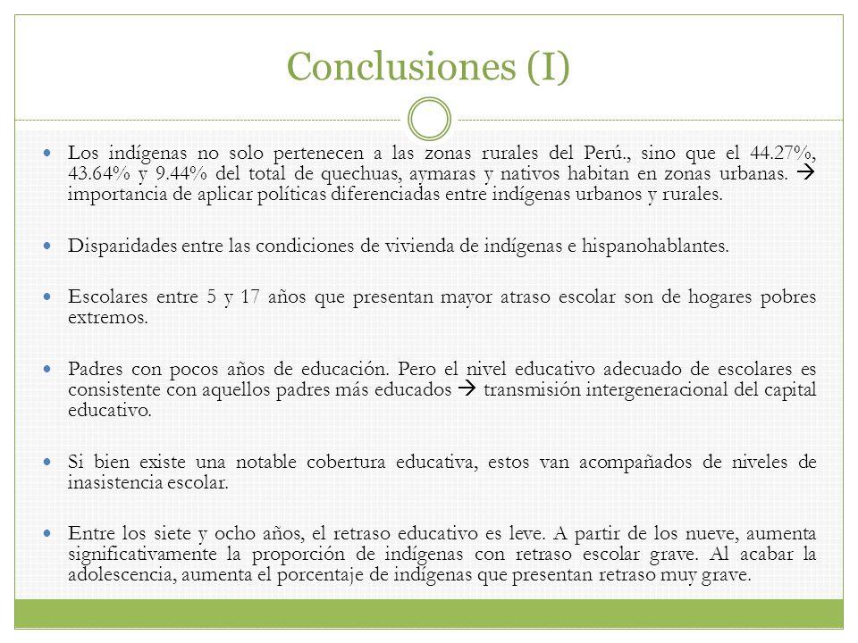 Conclusiones (I) Los indígenas no solo pertenecen a las zonas rurales del Perú., sino que el 44.27%, 43.64% y 9.44% del total de quechuas, aymaras y n