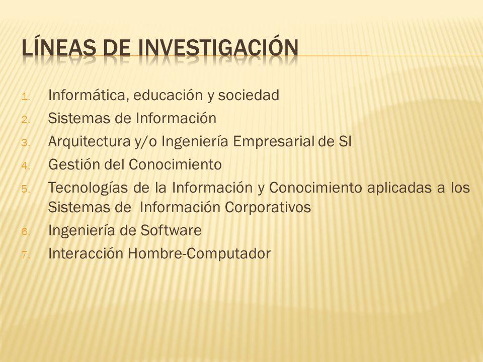1. Informática, educación y sociedad 2. Sistemas de Información 3. Arquitectura y/o Ingeniería Empresarial de SI 4. Gestión del Conocimiento 5. Tecnol