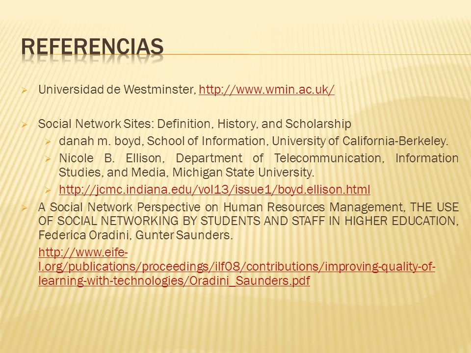 Universidad de Westminster, http://www.wmin.ac.uk/http://www.wmin.ac.uk/ Social Network Sites: Definition, History, and Scholarship danah m.