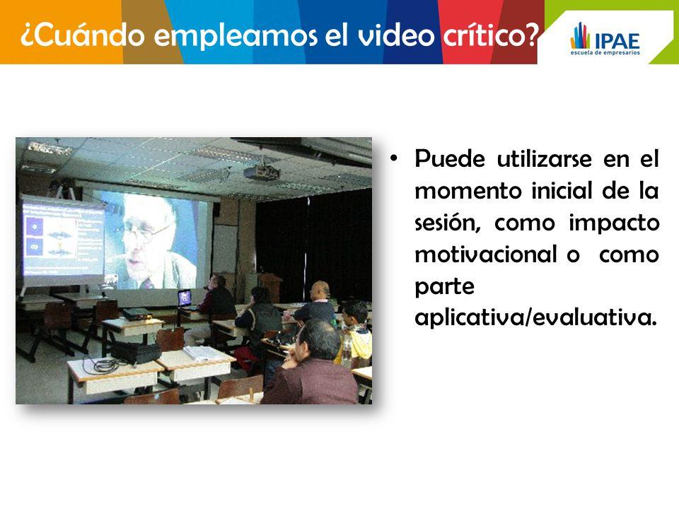Puede utilizarse en el momento inicial de la sesión, como impacto motivacional o como parte aplicativa/evaluativa. ¿Cuándo empleamos el video crítico?