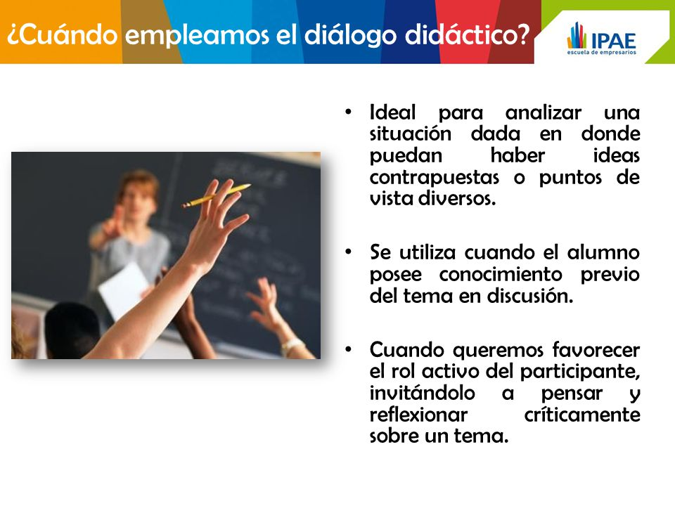 ¿Cuándo empleamos el diálogo didáctico? Ideal para analizar una situación dada en donde puedan haber ideas contrapuestas o puntos de vista diversos. S