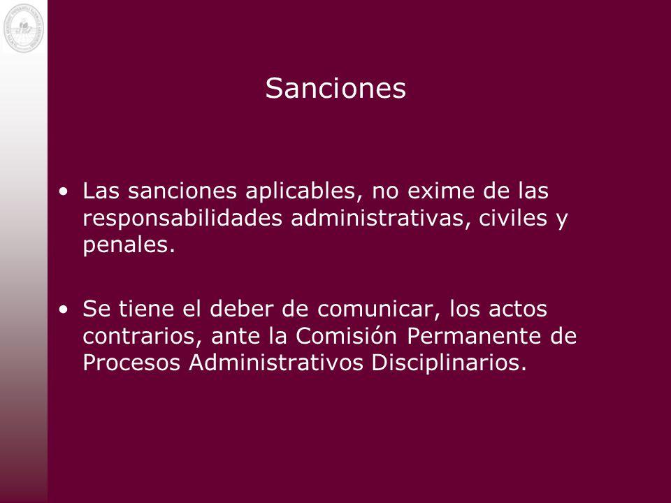 Sanciones Las sanciones aplicables, no exime de las responsabilidades administrativas, civiles y penales. Se tiene el deber de comunicar, los actos co