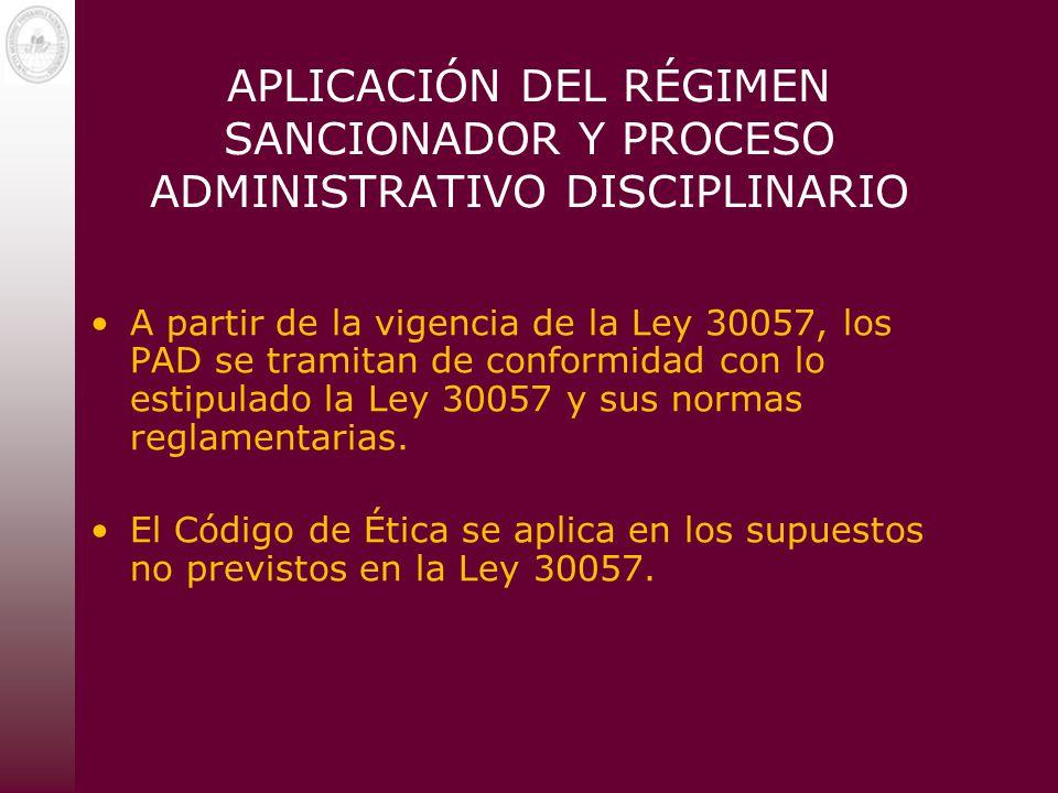 APLICACIÓN DEL RÉGIMEN SANCIONADOR Y PROCESO ADMINISTRATIVO DISCIPLINARIO A partir de la vigencia de la Ley 30057, los PAD se tramitan de conformidad
