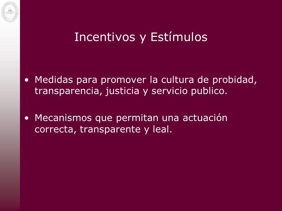 Incentivos y Estímulos Medidas para promover la cultura de probidad, transparencia, justicia y servicio publico. Mecanismos que permitan una actuación