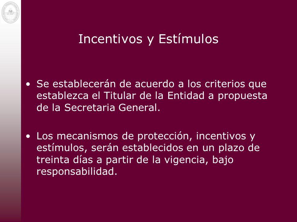 Incentivos y Estímulos Se establecerán de acuerdo a los criterios que establezca el Titular de la Entidad a propuesta de la Secretaria General. Los me
