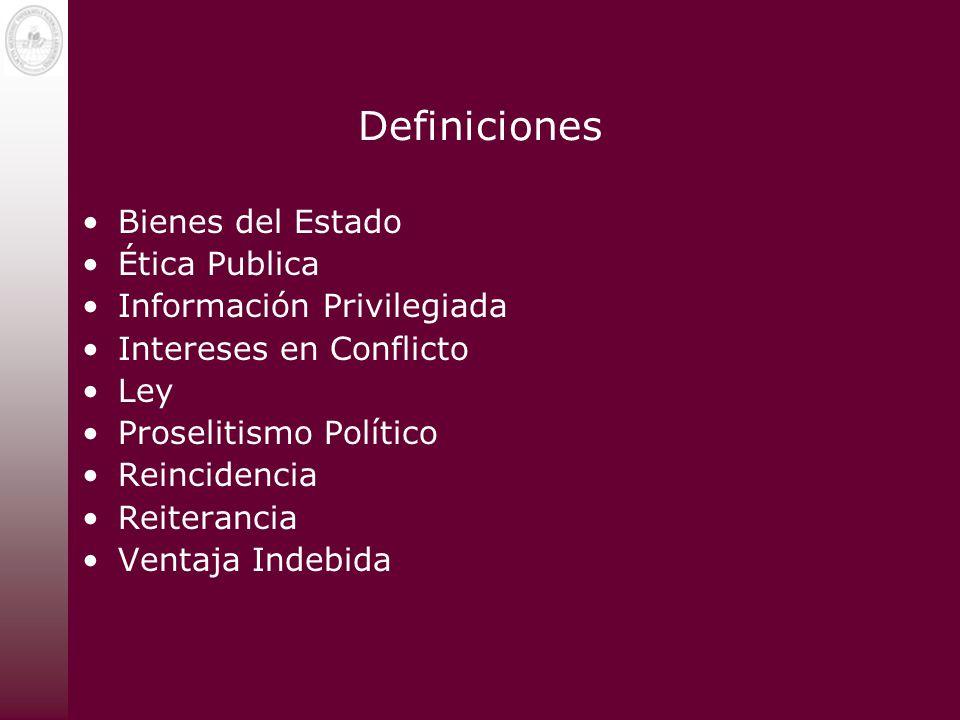 Definiciones Bienes del Estado Ética Publica Información Privilegiada Intereses en Conflicto Ley Proselitismo Político Reincidencia Reiterancia Ventaj