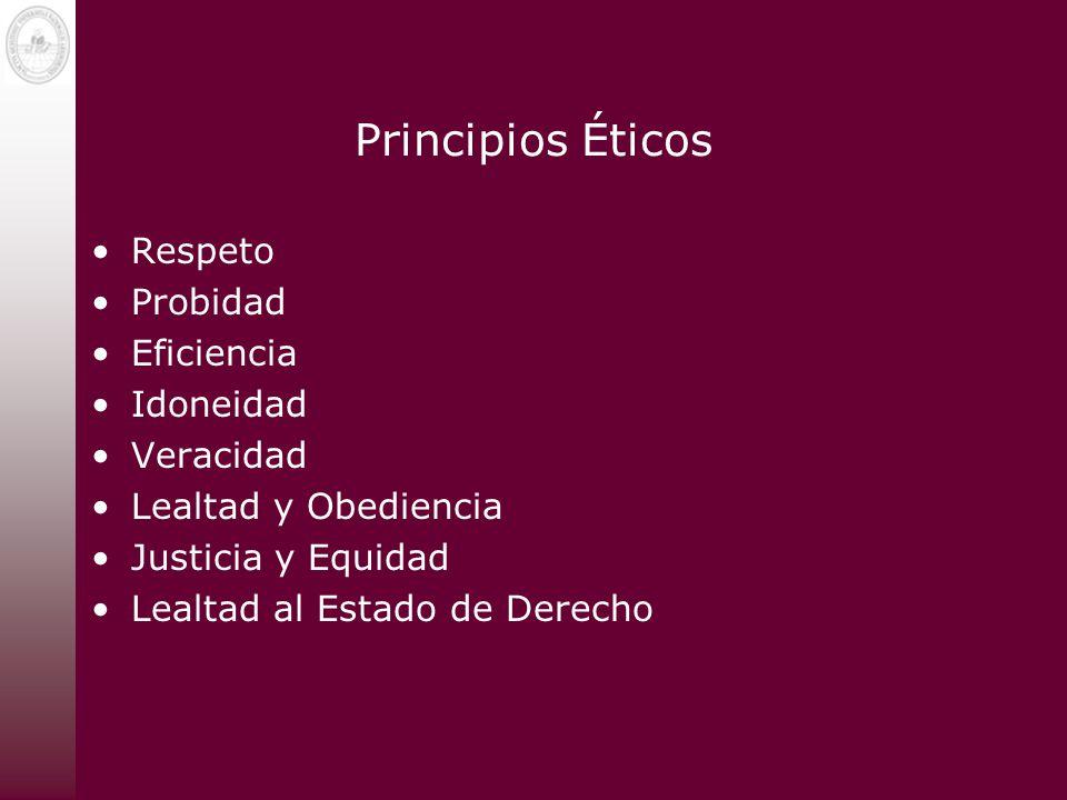 Principios Éticos Respeto Probidad Eficiencia Idoneidad Veracidad Lealtad y Obediencia Justicia y Equidad Lealtad al Estado de Derecho