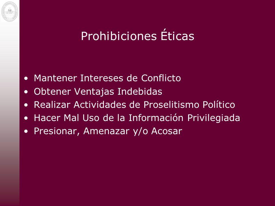 Prohibiciones Éticas Mantener Intereses de Conflicto Obtener Ventajas Indebidas Realizar Actividades de Proselitismo Político Hacer Mal Uso de la Info