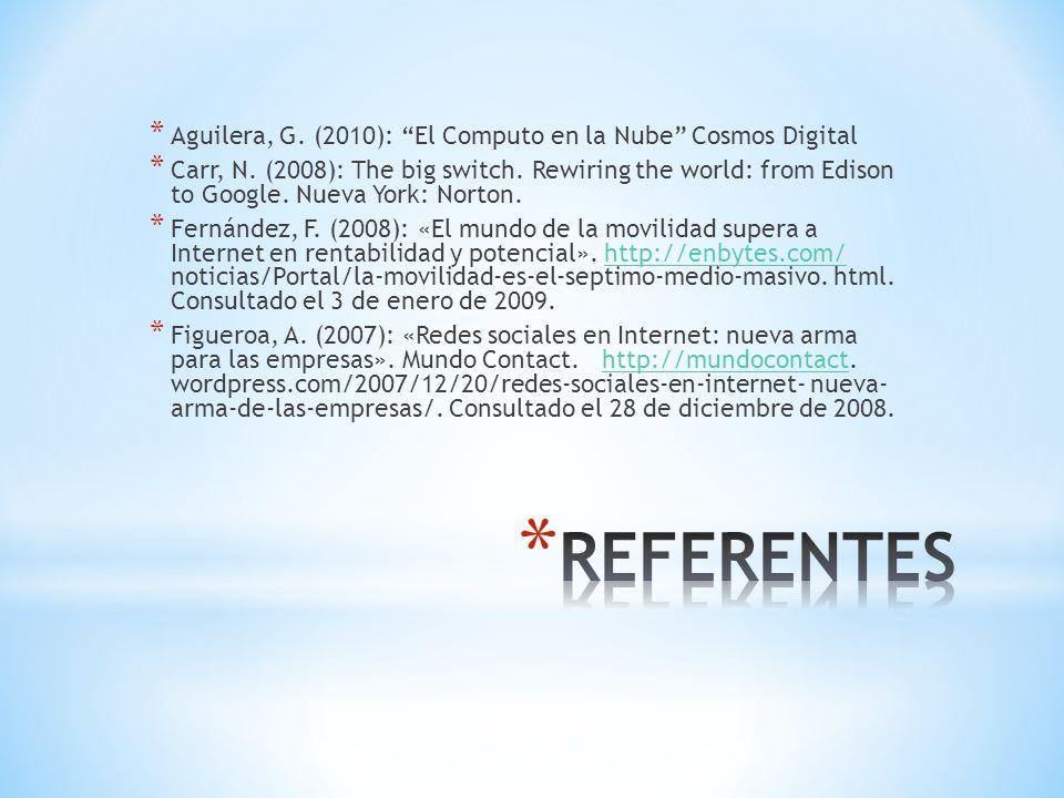 * Aguilera, G. (2010): El Computo en la Nube Cosmos Digital * Carr, N. (2008): The big switch. Rewiring the world: from Edison to Google. Nueva York: