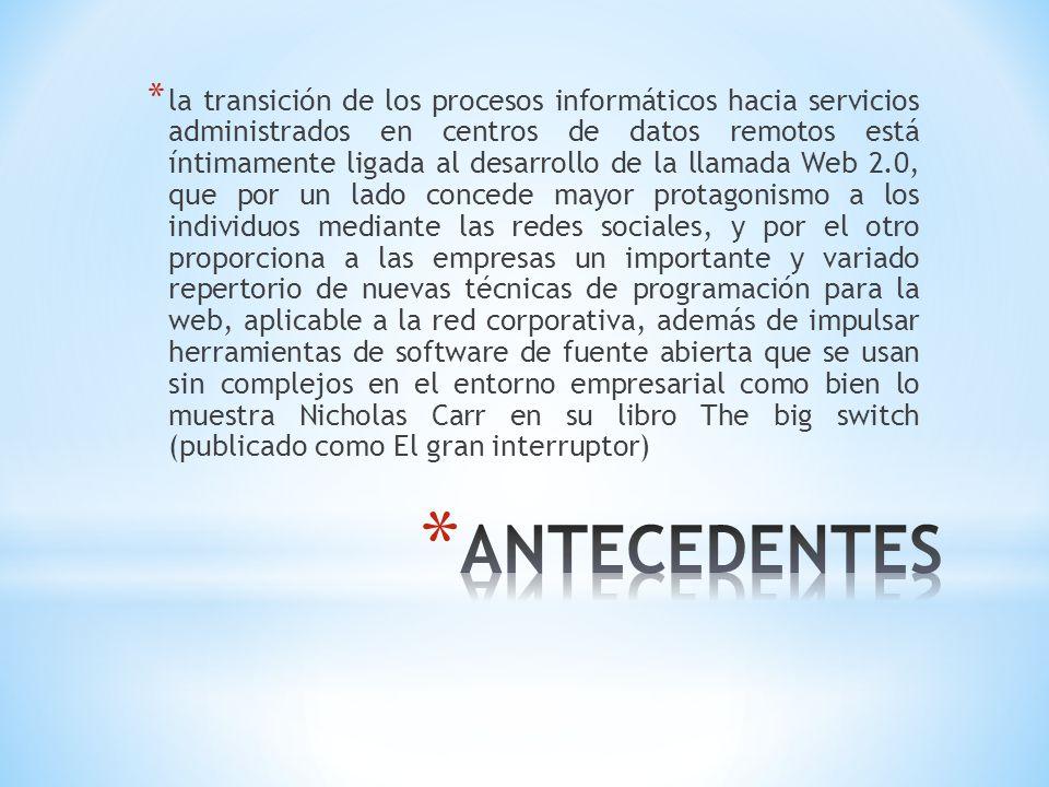 * la transición de los procesos informáticos hacia servicios administrados en centros de datos remotos está íntimamente ligada al desarrollo de la lla