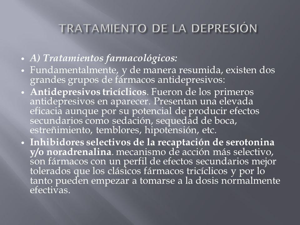 A) Tratamientos farmacológicos: Fundamentalmente, y de manera resumida, existen dos grandes grupos de fármacos antidepresivos: Antidepresivos tricícli