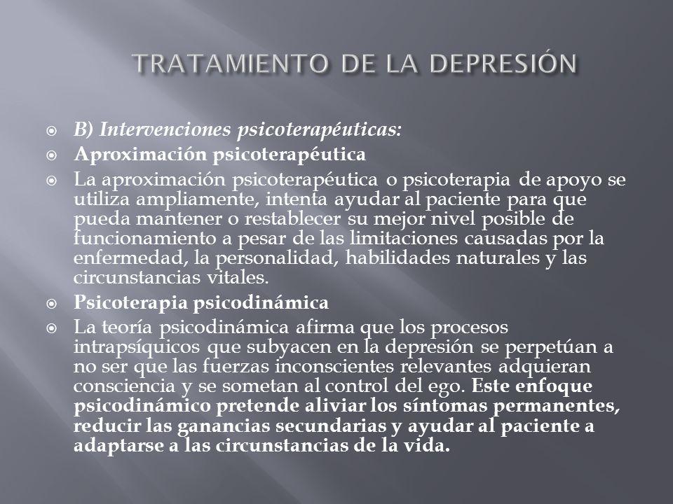 B) Intervenciones psicoterapéuticas: Aproximación psicoterapéutica La aproximación psicoterapéutica o psicoterapia de apoyo se utiliza ampliamente, in