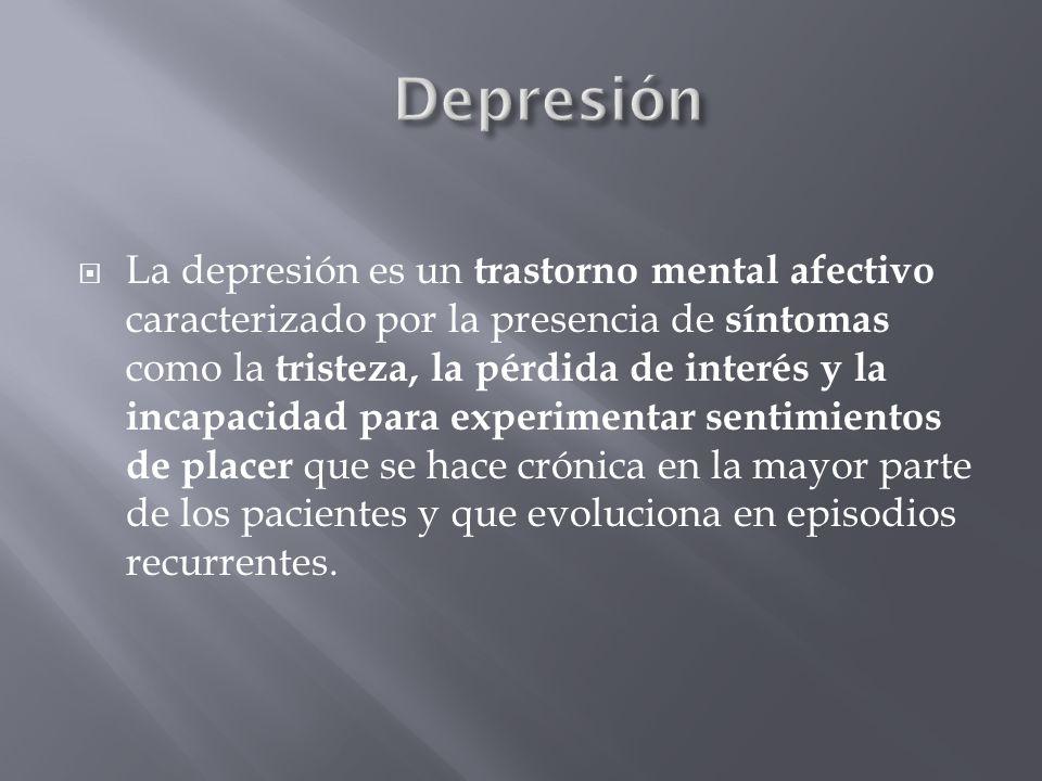 La depresión es un trastorno mental afectivo caracterizado por la presencia de síntomas como la tristeza, la pérdida de interés y la incapacidad para