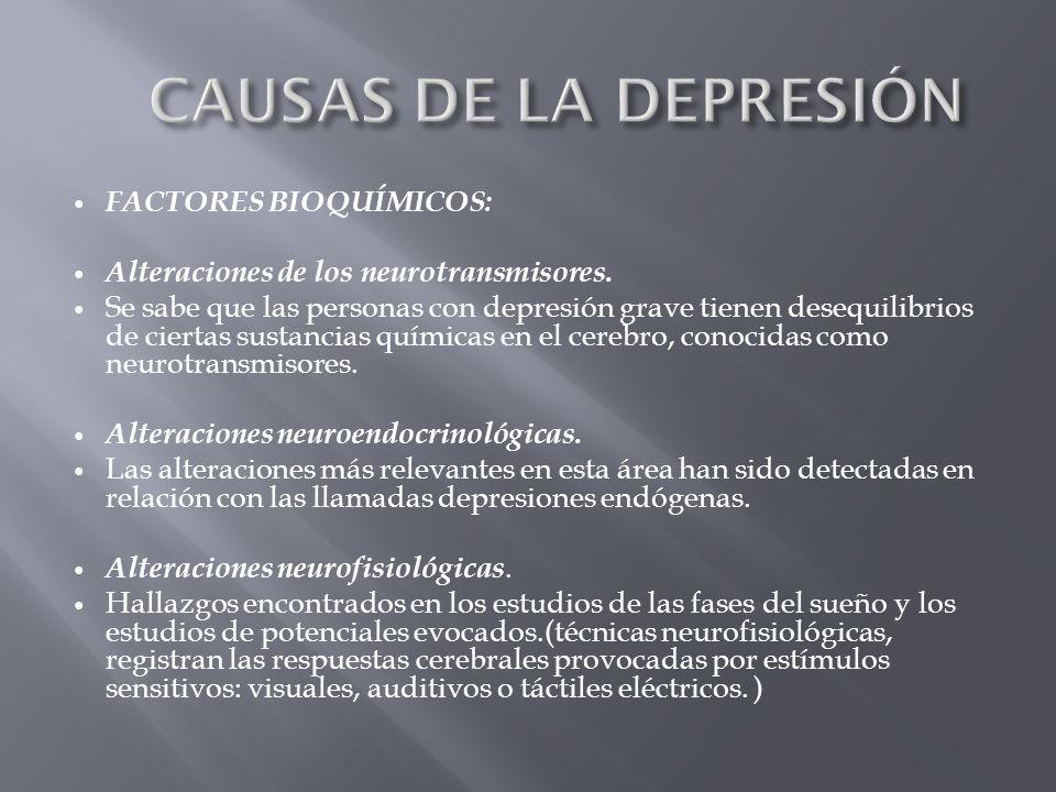 FACTORES BIOQUÍMICOS: Alteraciones de los neurotransmisores. Se sabe que las personas con depresión grave tienen desequilibrios de ciertas sustancias
