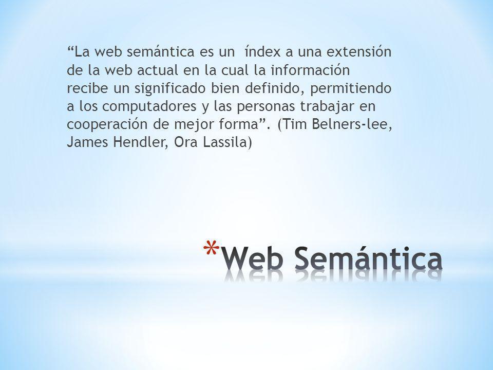 La web semántica es un índex a una extensión de la web actual en la cual la información recibe un significado bien definido, permitiendo a los computadores y las personas trabajar en cooperación de mejor forma.