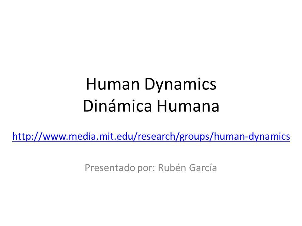 Human Dynamics Dinámica Humana http://www.media.mit.edu/research/groups/human-dynamics Presentado por: Rubén García