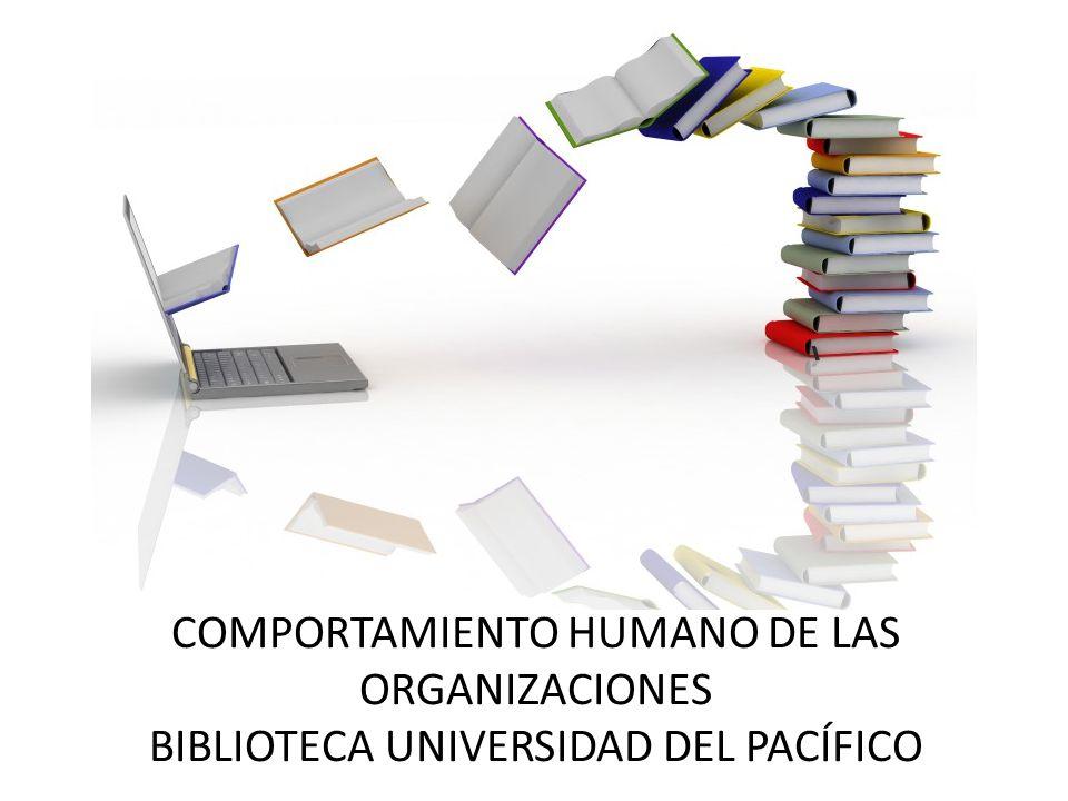 COMPORTAMIENTO HUMANO DE LAS ORGANIZACIONES BIBLIOTECA UNIVERSIDAD DEL PACÍFICO