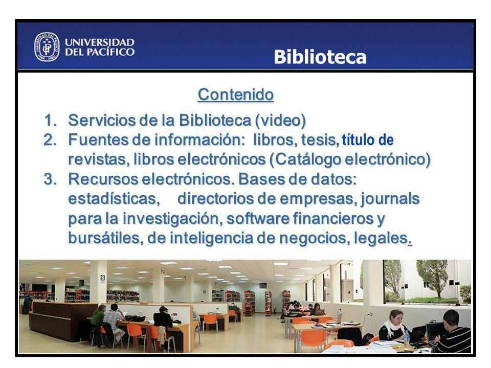 Contenido. 1.Servicios de la Biblioteca (video) 2.Fuentes de información: libros, tesis revistas, libros electrónicos (Catálogo electrónico) 2.Fuentes