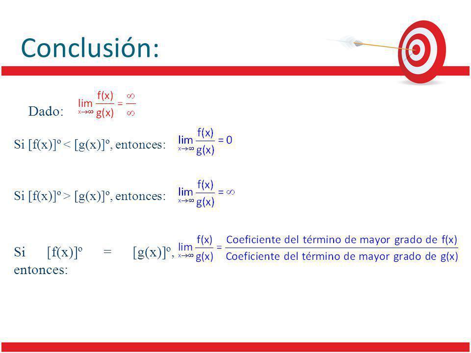 Conclusión: Dado: Si [f(x)]º < [g(x)]º, entonces: Si [f(x)]º > [g(x)]º, entonces: Si [f(x)]º = [g(x)]º, entonces: