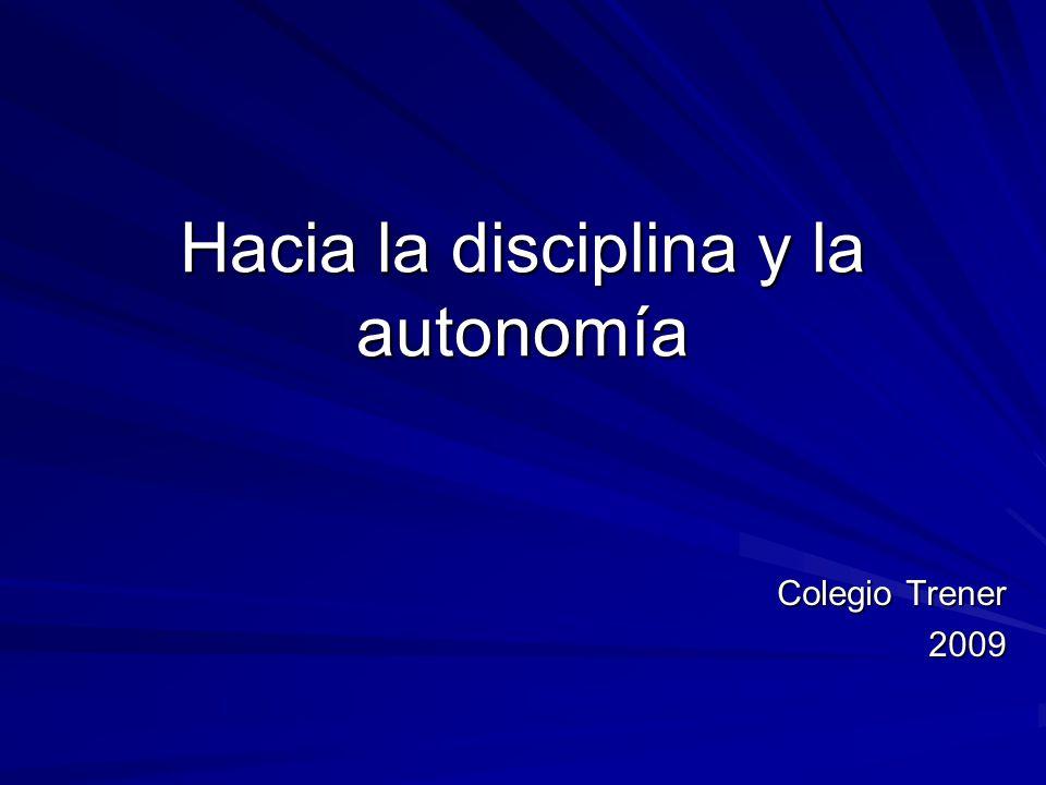 Hacia la disciplina y la autonomía Colegio Trener 2009