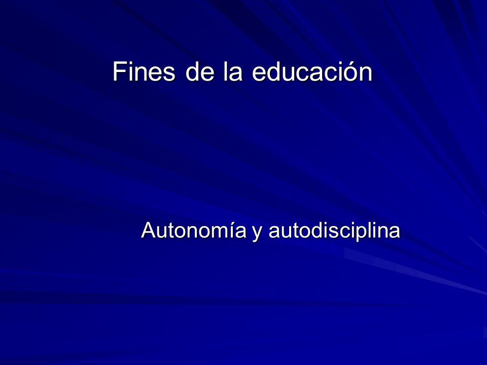 Fines de la educación Autonomía y autodisciplina