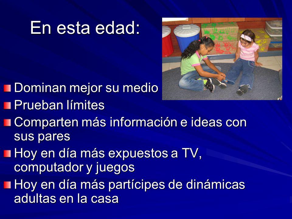 En esta edad: Dominan mejor su medio Prueban límites Comparten más información e ideas con sus pares Hoy en día más expuestos a TV, computador y juego
