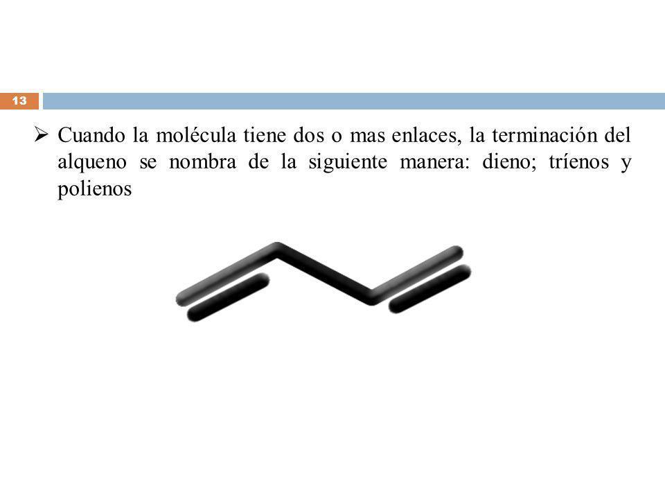 Cuando la molécula tiene dos o mas enlaces, la terminación del alqueno se nombra de la siguiente manera: dieno; tríenos y polienos 13