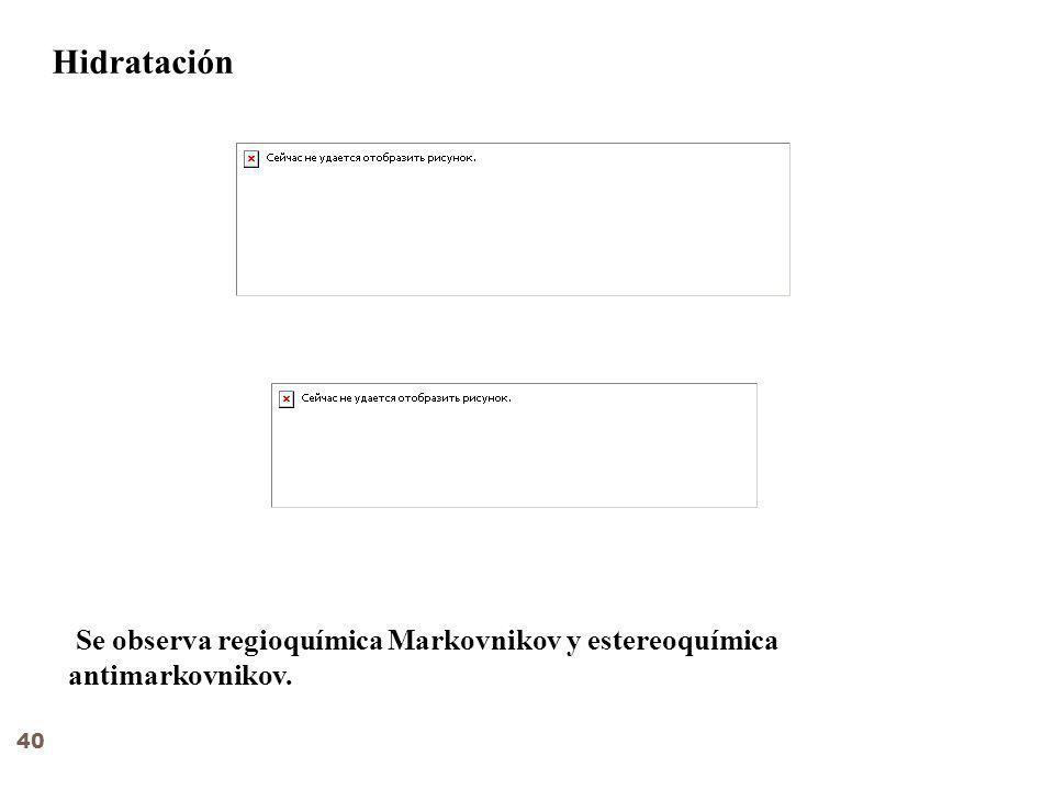 Hidratación Se observa regioquímica Markovnikov y estereoquímica antimarkovnikov. 40