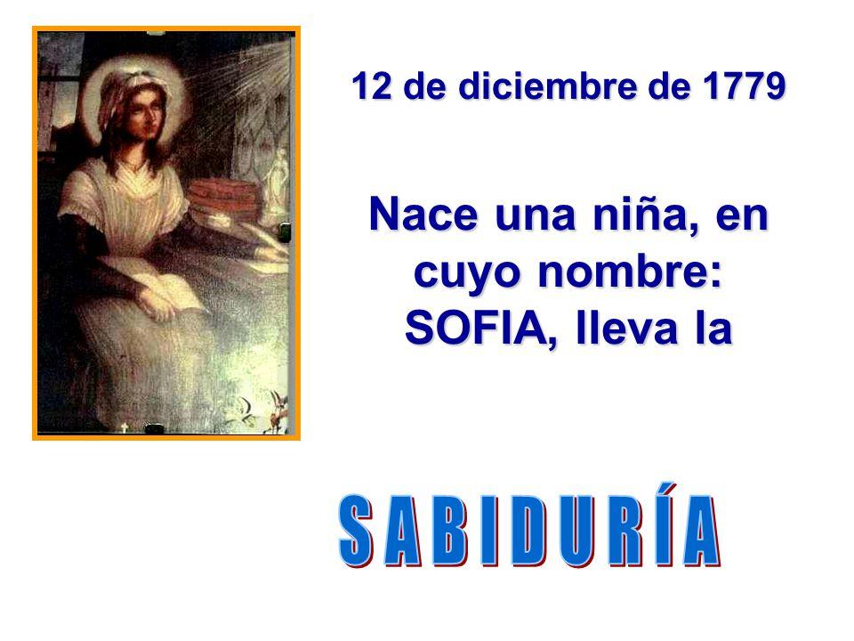 12 de diciembre de 1779 Nace una niña, en cuyo nombre: SOFIA, lleva la