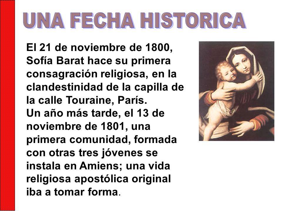 El 21 de noviembre de 1800, Sofía Barat hace su primera consagración religiosa, en la clandestinidad de la capilla de la calle Touraine, París.