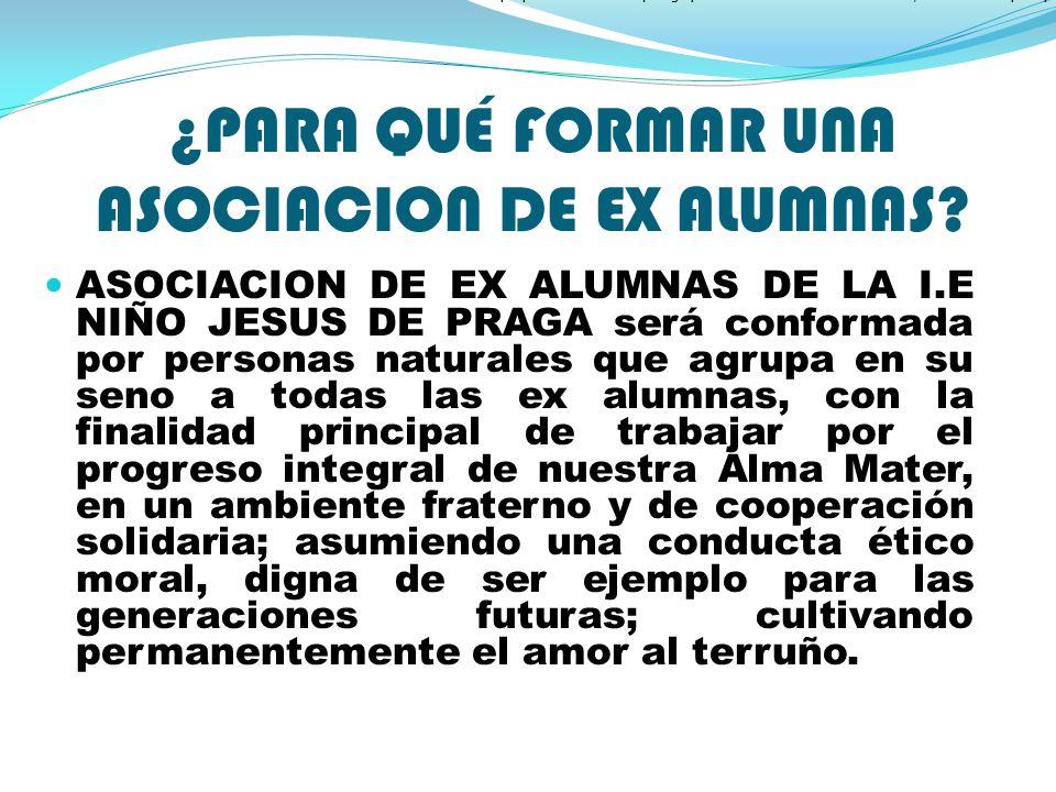 ¿PARA QUÉ FORMAR UNA ASOCIACION DE EX ALUMNAS.