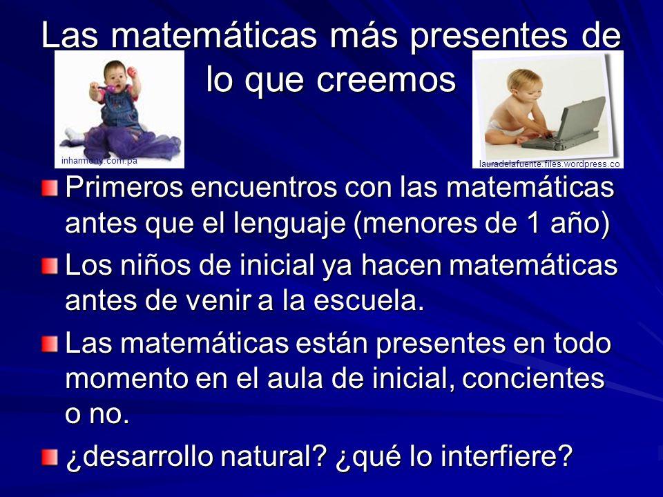 Las matemáticas más presentes de lo que creemos Primeros encuentros con las matemáticas antes que el lenguaje (menores de 1 año) Los niños de inicial