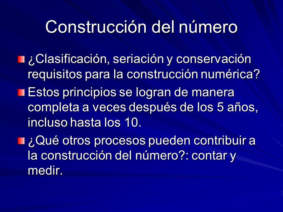 Construcción del número ¿Clasificación, seriación y conservación requisitos para la construcción numérica? Estos principios se logran de manera comple