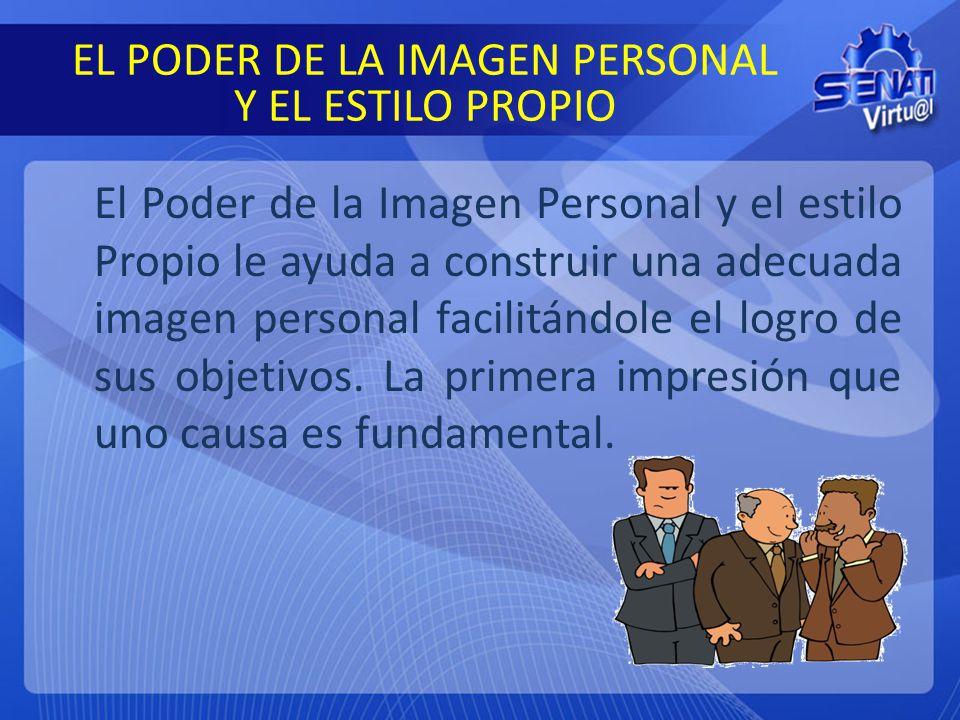 EL PODER DE LA IMAGEN PERSONAL Y EL ESTILO PROPIO El Poder de la Imagen Personal y el estilo Propio le ayuda a construir una adecuada imagen personal