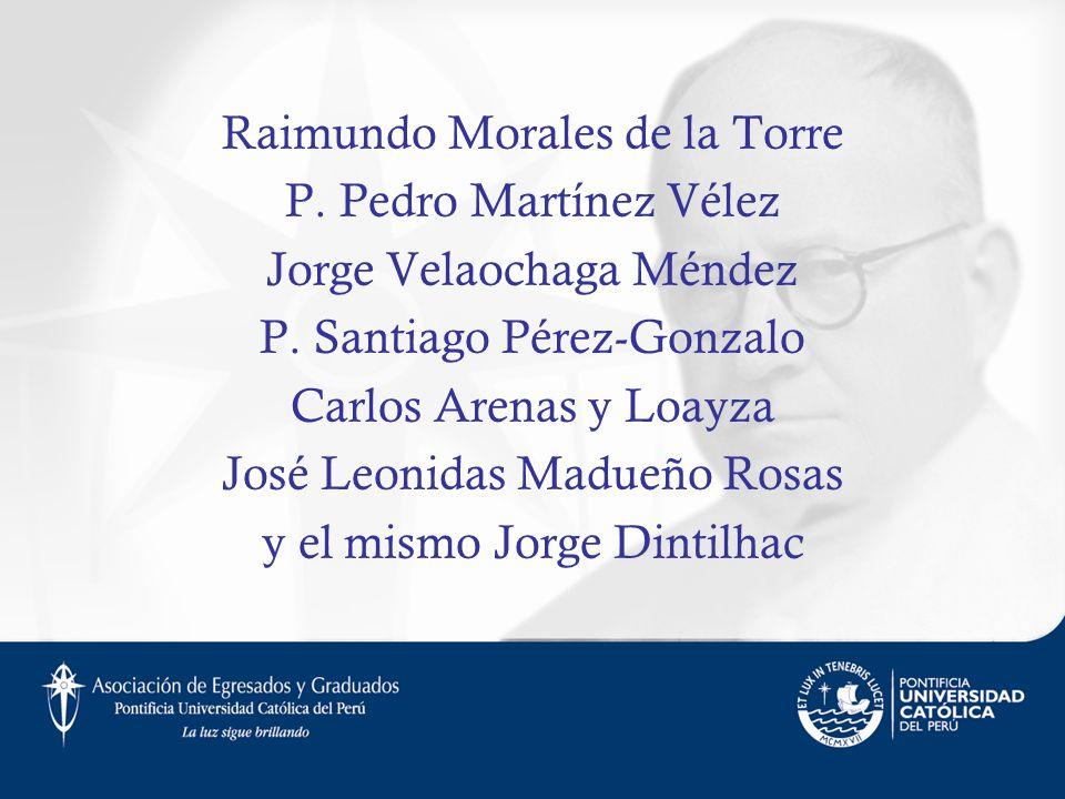 Raimundo Morales de la Torre P. Pedro Martínez Vélez Jorge Velaochaga Méndez P. Santiago Pérez-Gonzalo Carlos Arenas y Loayza José Leonidas Madueño Ro