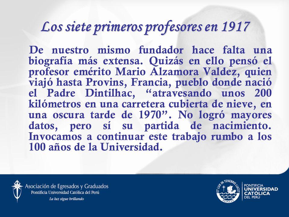 Los siete primeros profesores en 1917 De nuestro mismo fundador hace falta una biografía más extensa. Quizás en ello pensó el profesor emérito Mario A
