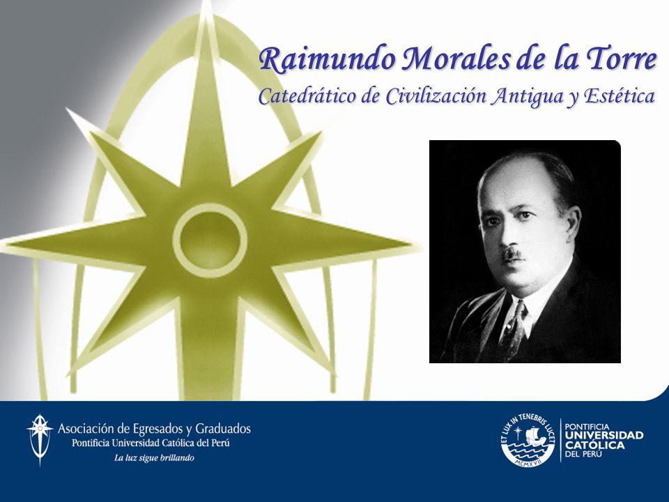 Raimundo Morales de la Torre Catedrático de Civilización Antigua y Estética