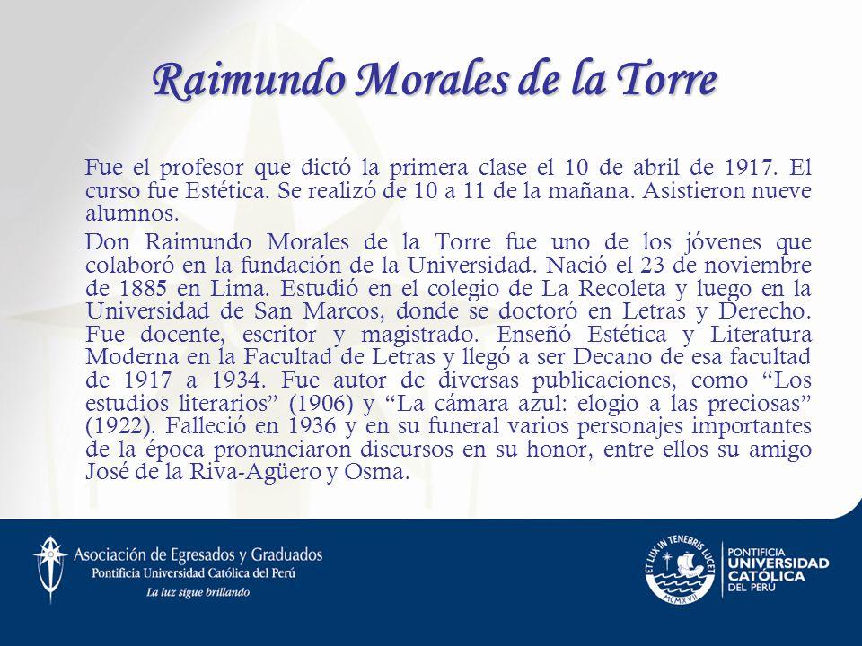 Raimundo Morales de la Torre Fue el profesor que dictó la primera clase el 10 de abril de 1917. El curso fue Estética. Se realizó de 10 a 11 de la mañ