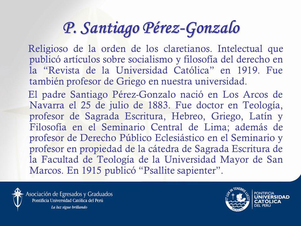 P. Santiago Pérez-Gonzalo Religioso de la orden de los claretianos. Intelectual que publicó artículos sobre socialismo y filosofía del derecho en la R