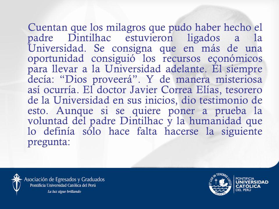 Cuentan que los milagros que pudo haber hecho el padre Dintilhac estuvieron ligados a la Universidad. Se consigna que en más de una oportunidad consig