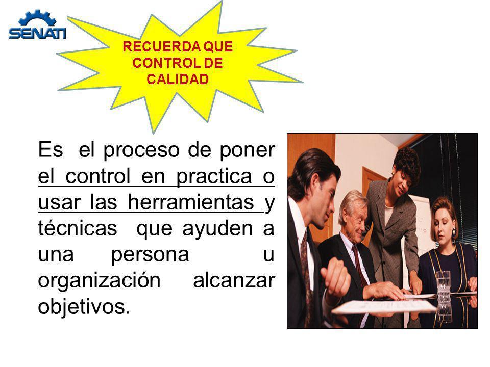 Es el proceso de poner el control en practica o usar las herramientas y técnicas que ayuden a una persona u organización alcanzar objetivos. RECUERDA