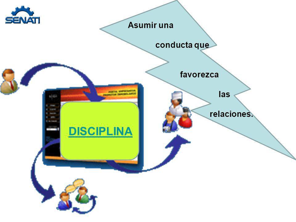 DISCIPLINA Asumir una conducta que favorezca las relaciones.