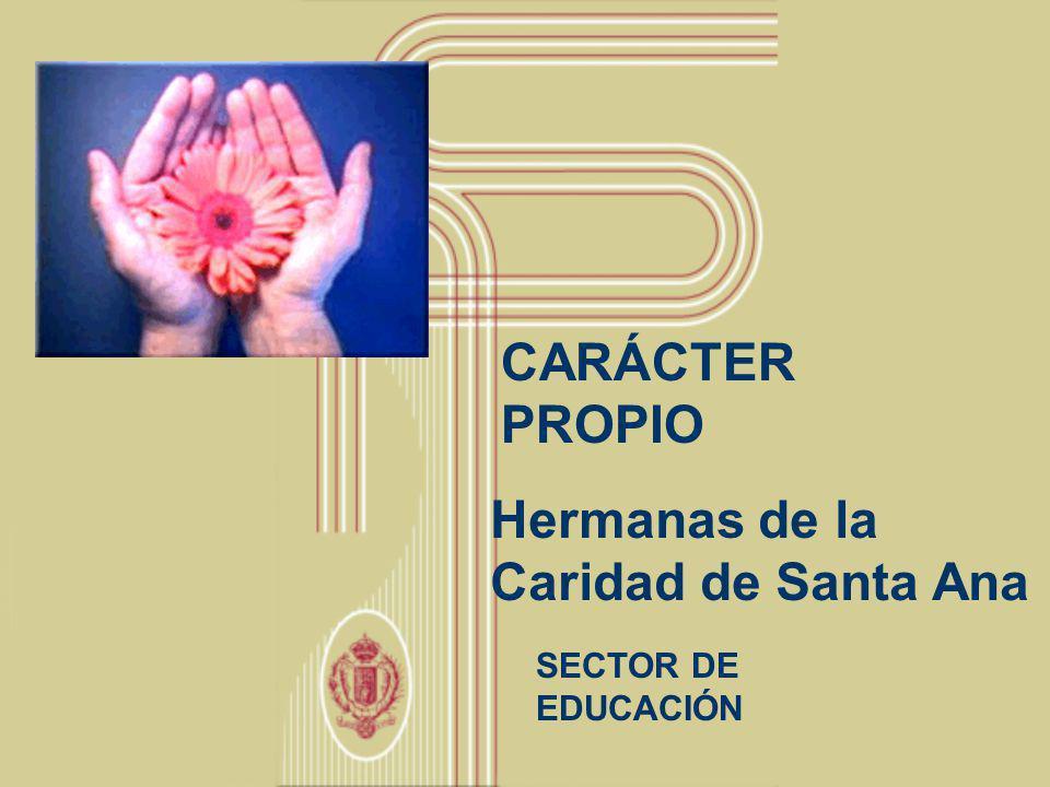 CARÁCTER PROPIO Hermanas de la Caridad de Santa Ana SECTOR DE EDUCACIÓN