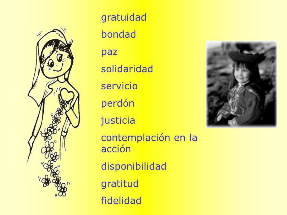 gratuidad bondad paz solidaridad servicio perdón justicia contemplación en la acción disponibilidad gratitud fidelidad