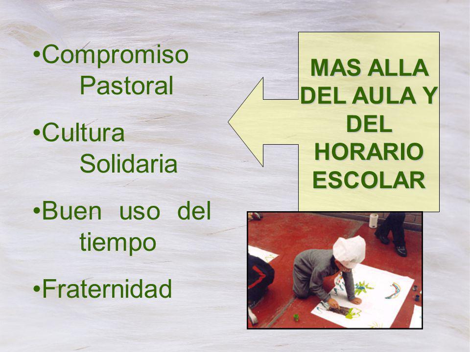 MAS ALLA DEL AULA Y DEL HORARIO ESCOLAR Compromiso Pastoral Cultura Solidaria Buen uso del tiempo Fraternidad