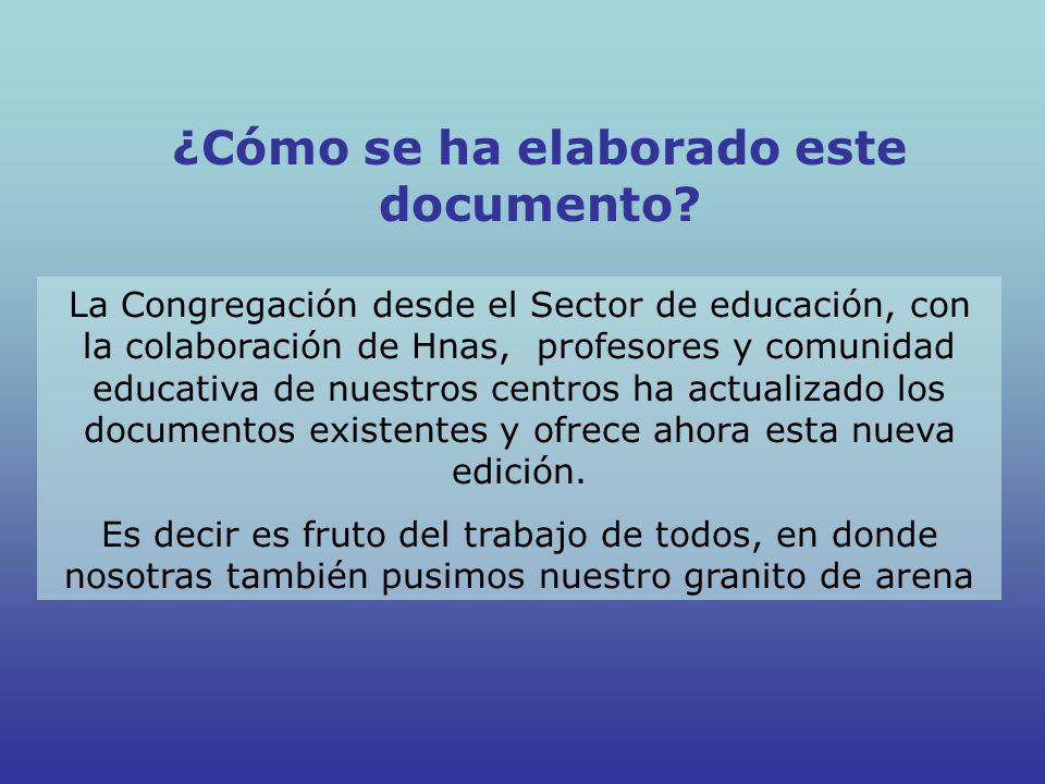 ¿Cómo se ha elaborado este documento? La Congregación desde el Sector de educación, con la colaboración de Hnas, profesores y comunidad educativa de n
